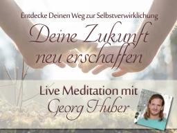 Webinar: Eine neue Zukunft erschaffen - Live-Meditation mit Georg Huber - mit Heilkreis