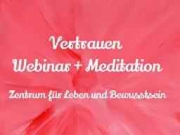 Webinar: Vertrauen - Urvertrauen - Selbstvertrauen - Webinar + Meditation