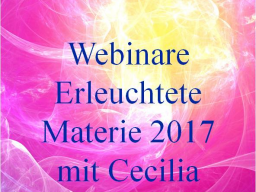 Webinar: 8) Erleuchtete Materie & neue Bewusstseinsformen - Birthing enlightened matter & new forms of consciousness