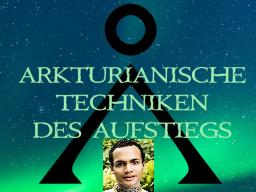 Webinar: ARKTURIANISCHE TECHNIKEN DES AUFSTIEGS - Trainer: Saint von Lux