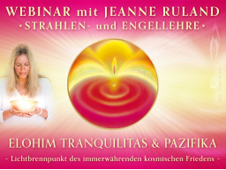 Webinar: ELOHIM TRANQUILITAS & PAZIFIKA * Strahlen- und Engellehre
