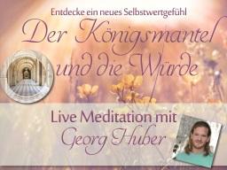 Webinar: Der Königsmantel und die Würde - Live-Meditation mit Georg Huber