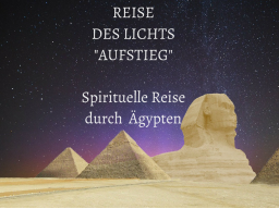 """Webinar: Vortrag & Reisebesprechung REISE DES LICHTS """"AUFSTIEG""""- Trainer: Saint von Lux"""