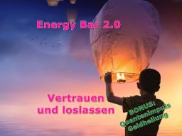 Webinar: Energy Bar 2.0 - Vertrauen und loslassen BONUS: Quantenimpuls Geldheilung