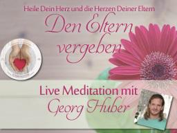 Webinar: Den Eltern vergeben - Live-Meditation und Heilkreis mit Georg Huber