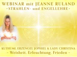 Webinar: KUTHUMI, ERZENGEL JOPHIEL & LADY CHRISTINA * Strahlen- und Engellehre