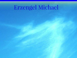 Webinar: ♥♡  Erzengel Michael Engel- live Channeling: Erlebe deine Wahrhaftigkeit und dein höchstes Selbst mit Energieübertragung