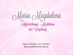 Webinar: Maria Magdalena *  Auferstehungs-Meditation der Vergebung