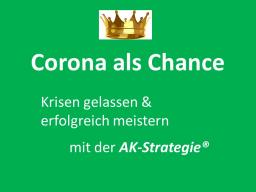 Webinar: Corona als Chance  - Krisen gelassen & erfolgreich meistern mit der AK-Strategie
