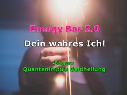 Webinar: Energy Bar 2.0 - Dein wahres Ich III + BONUS: Quantenimpuls Geldheilung