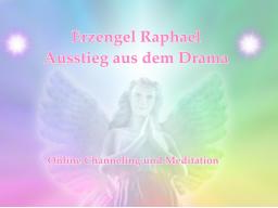 Webinar: Ausstieg aus dem Drama - Erzengel Raphael -Channeling mit Meditation