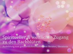 Webinar: Teil 2 von 8 ❧ Ausbildung zur/zum ganzheitl. Bachblüten-BeraterIn, inkl. Flower-Reiki, Abschlussprüfung, Skripte, Aufzeichnungen