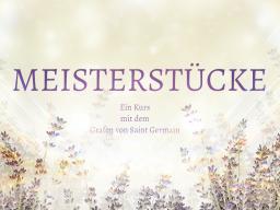 """Webinar: """"Ein Kurs mit Saint Germain"""" MEISTERSTÜCKE"""