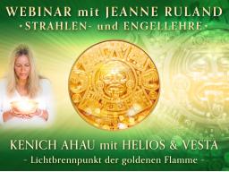 Webinar: KENICH AHAU mit HELIOS & VESTA * Strahlen- und Engellehre