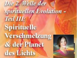 """Webinar: Die 2. Welle (Teil 3): """"Spirituelle Verschmelzung & der Planet des Lichts"""""""