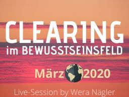 Webinar: Clearing im Bewusstseinsfeld [März 2020]