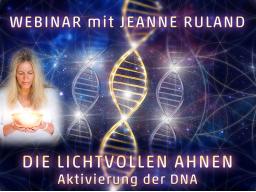 Webinar: Die LICHTVOLLEN AHNEN - DNA-AKTIVIERUNG - Entwicklung des wahren Potenzials