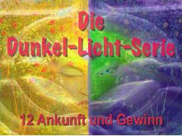 Webinar: Dunkel Licht Serie 12 - Ankunft und Gewinn