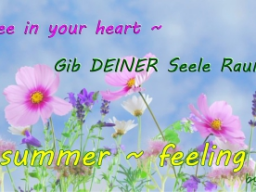 "Webinar: NEU - summer feeling ...""be free in your heart"" gib DEINER Seele Raum"