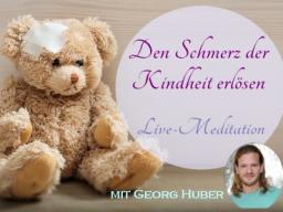 Webinar: Den Schmerz der Kindheit erlösen - Live-Meditation mit Georg Huber