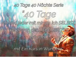 """Webinar: 40 Tage """"Ich und jeder mit mir als mein SELBST, werde von der LIEBE GOTTES erhalten."""" mit Ein Kurs in Wundern"""
