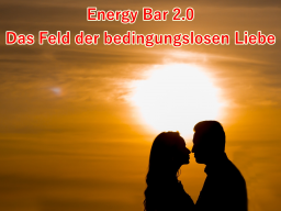 Webinar: Energy Bar 2.0 - Das Feld der bedingungslosen Liebe