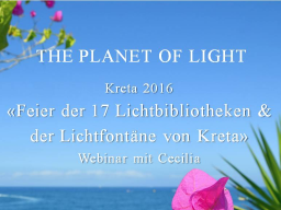 Webinar: 2) Planet of Light: Feier der 17 Lichtbibliotheken / Celebration of the 17 Libraries of Light