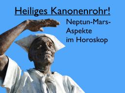 Webinar: Heiliges Kanonenrohr! Mars-Neptun-Aspekte im Horoskop