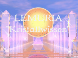 "Webinar: LEMURIA""KRISTALLWISSEN"""