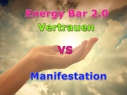 Webinar: Energy Bar 2.0 -  Vertrauen VS Manifestation