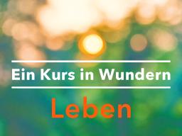 Webinar: Tägl. Ein Kurs in Wundern Leben