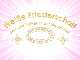 Webinar: Weiße Priesterschaft - Sein und Wirken in der Neuen Zeit - VIDEO