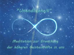 """Webinar: NEU / """"Unendlichkeit"""" Meditation zur Erweckung der höheren Geisteskräfte in uns"""