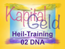 Webinar: Kapital-Geld-Heiltraining 02 DNA