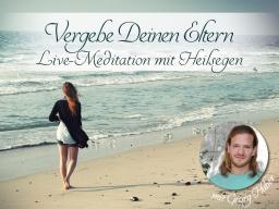 Webinar: Vergebe deinen Eltern - Live-Meditation mit Heilsegen
