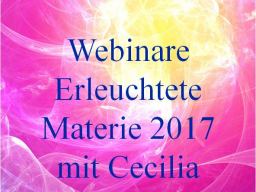 Webinar: 7) Erleuchtete Materie & neue Bewusstseinsformen - Birthing enlightened matter & new forms of consciousness