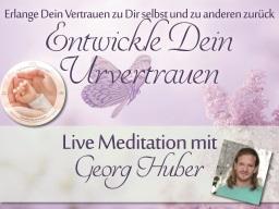 Webinar: Entwickle dein Urvertrauen - Live-Meditation und Heilkreis mit Georg Huber (inkl. Meditationen als Download)