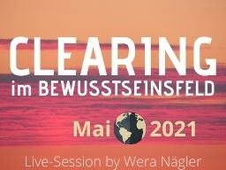 Webinar: Clearing im Bewusstseinsfeld [Mai 2021]