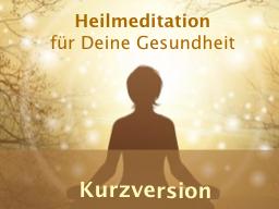 Webinar: Heilmeditation für Deine Gesundheit - Kurzversion (ohne Heilkreis)