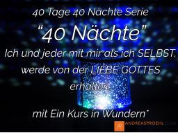 """Webinar: 40 Nächte """"Ich und jeder mit mir als mein SELBST, werde von der LIEBE GOTTES erhalten."""" mit Ein Kurs in Wundern"""