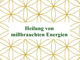Webinar: Heilung mißbrauchter Energien