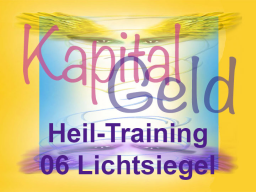 Webinar: Kapital-Geld-Heiltraining 06 Lichtsiegel
