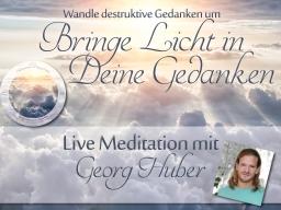 Webinar: Bringe Licht in deine Gedanken - Live-Meditation und Heilkreis mit Georg Huber