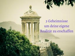 Webinar: 3 GEHEIMNISSE UM DEINE EIGENE REALITÄT ZU ERSCHAFFEN