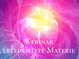 Webinar: 1) Erleuchtete Materie & neue Bewusstseinsformen - Birthing enlightened matter & new forms of consciousness