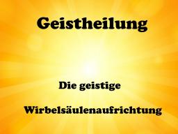 Webinar: Geistheilung - Die geistige Wirbelsäulenaufrichtung