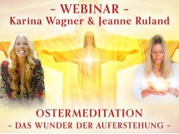 """Webinar: Ostermeditation - Jesus Christus """"Ich bin die Auferstehung und das Leben"""""""
