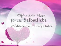Webinar: Öffne dein Herz für die Selbstliebe - Live-Meditation mit Georg Huber