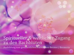 Webinar: Ausbildung zur/zum ganzheitl. Bachblüten-BeraterIn, inkl. Flower-Reiki, Abschlussprüfung, Skripte, Aufzeichnungen