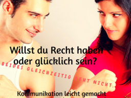 Webinar: Willst du Recht haben oder Glücklich sein?